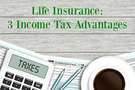 Life Insurance: 3 Income Tax Advantages